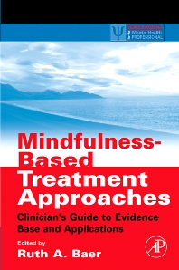 Cover of the book Mindfulness-Based Treatment Approaches: Clinician's Guide to Evidence Base and Application by Ruth Baer, PhD.